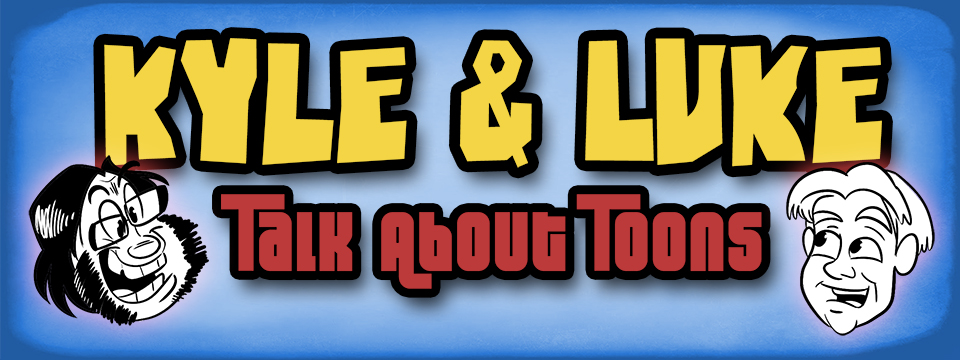"Kyle and Luke ""Talk about Toons"""
